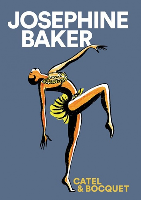JOSEPHINE BAKER – a new graphic biography by Catel Muller and Jose-Louis Bocquet.